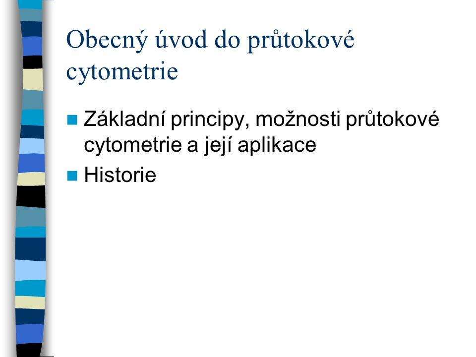Obecný úvod do průtokové cytometrie Základní principy, možnosti průtokové cytometrie a její aplikace Historie