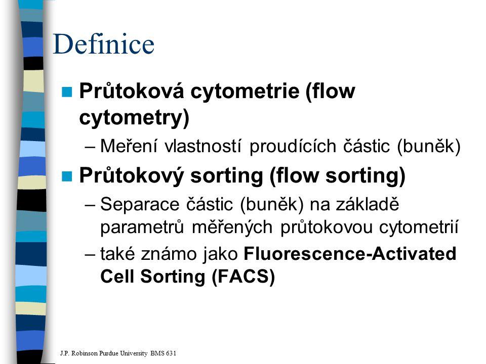 Definice Průtoková cytometrie (flow cytometry) –Meření vlastností proudících částic (buněk) Průtokový sorting (flow sorting) –Separace částic (buněk)