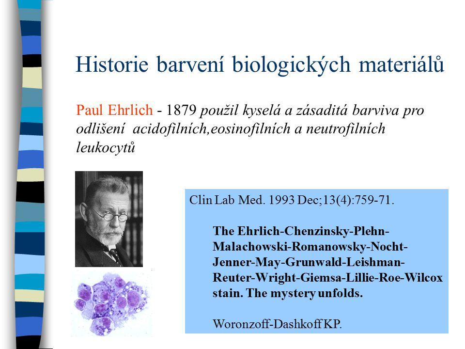 Historie barvení biologických materiálů Paul Ehrlich - 1879 použil kyselá a zásaditá barviva pro odlišení acidofilních,eosinofilních a neutrofilních l