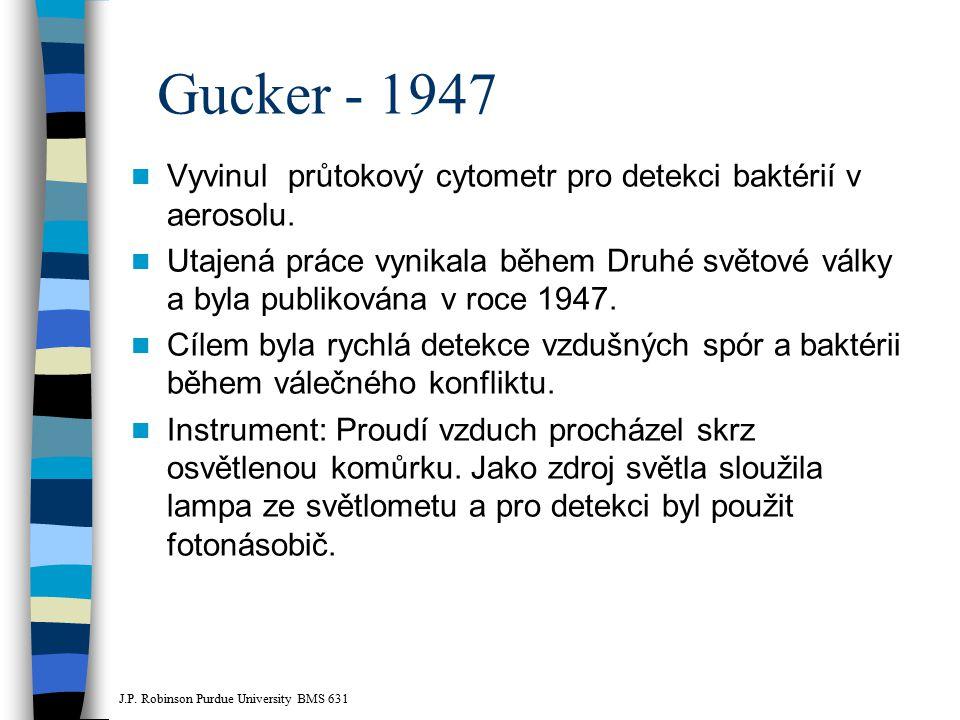 Gucker - 1947 Vyvinul průtokový cytometr pro detekci baktérií v aerosolu. Utajená práce vynikala během Druhé světové války a byla publikována v roce 1