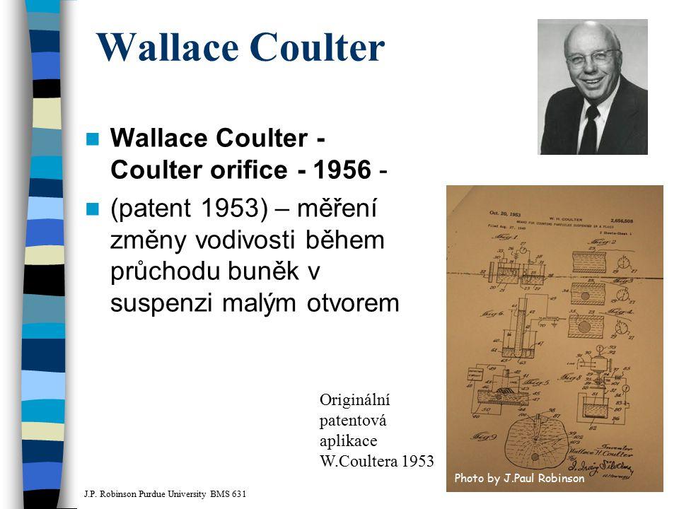 Wallace Coulter Wallace Coulter - Coulter orifice - 1956 - (patent 1953) – měření změny vodivosti během průchodu buněk v suspenzi malým otvorem Origin