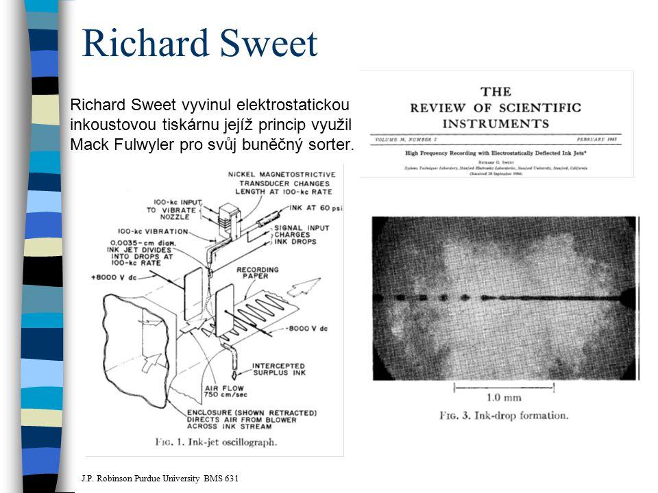 Richard Sweet Richard Sweet vyvinul elektrostatickou inkoustovou tiskárnu jejíž princip využil Mack Fulwyler pro svůj buněčný sorter. J.P. Robinson Pu