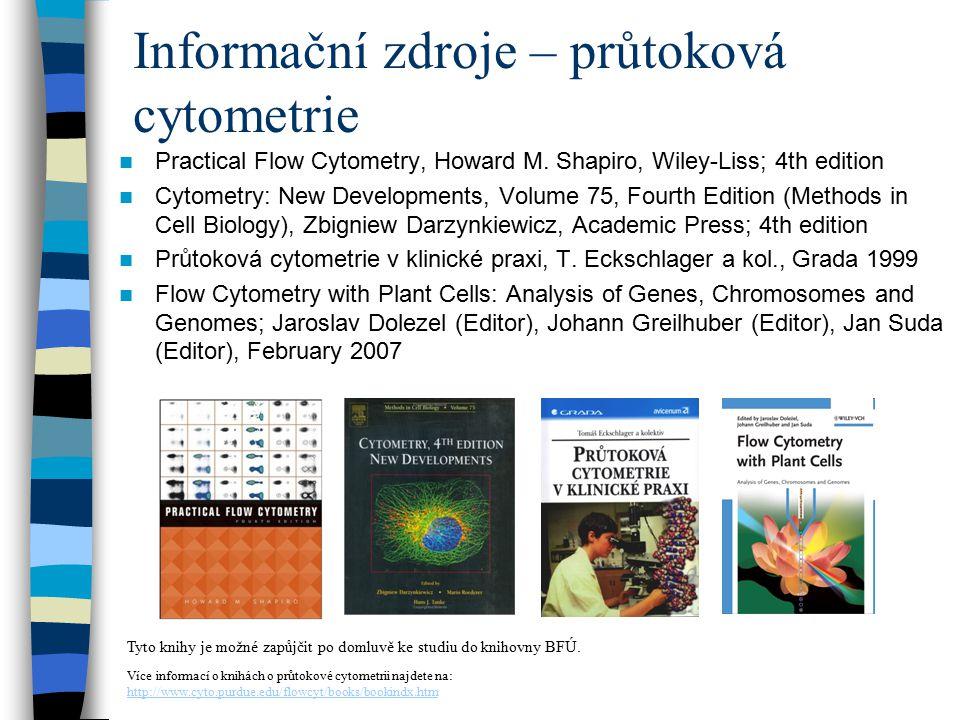 Informační zdroje – průtoková cytometrie Practical Flow Cytometry, Howard M. Shapiro, Wiley-Liss; 4th edition Cytometry: New Developments, Volume 75,