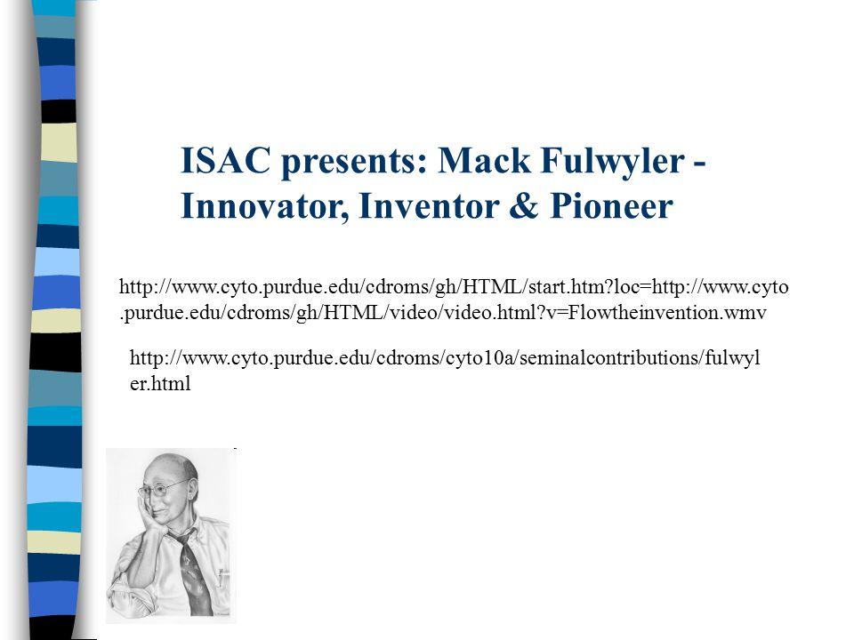http://www.cyto.purdue.edu/cdroms/gh/HTML/start.htm?loc=http://www.cyto.purdue.edu/cdroms/gh/HTML/video/video.html?v=Flowtheinvention.wmv ISAC present