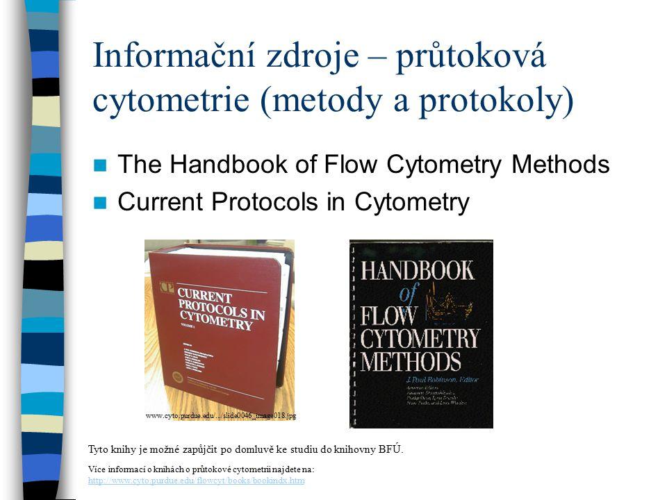 Informační zdroje – průtoková cytometrie (metody a protokoly) The Handbook of Flow Cytometry Methods Current Protocols in Cytometry Tyto knihy je možn