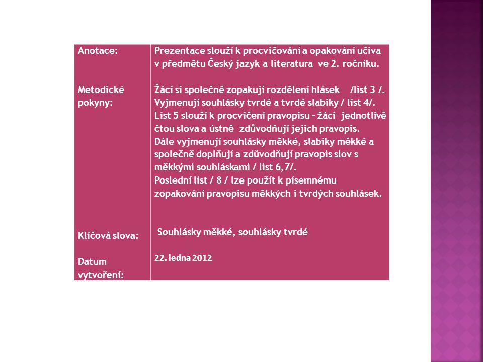 Anotace: Metodické pokyny: Klíčová slova: Datum vytvoření: Prezentace slouží k procvičování a opakování učiva v předmětu Český jazyk a literatura ve 2