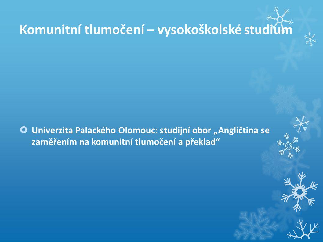 """Komunitní tlumočení – vysokoškolské studium  Univerzita Palackého Olomouc: studijní obor """"Angličtina se zaměřením na komunitní tlumočení a překlad"""""""