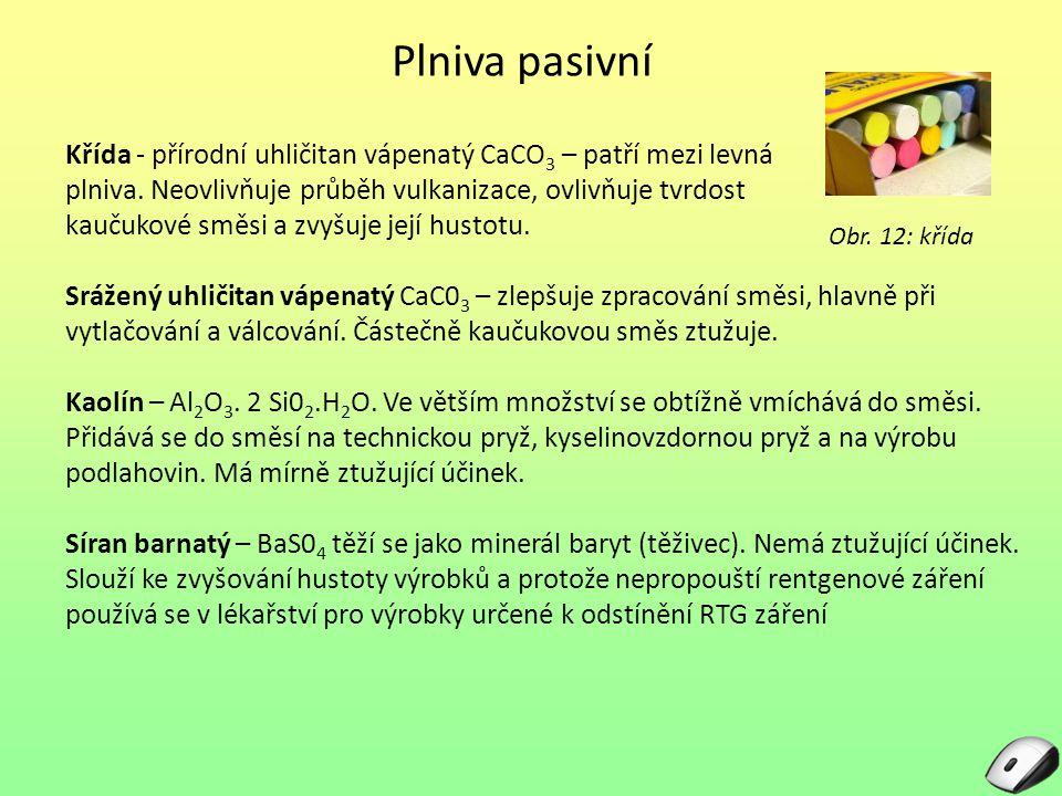 Plniva pasivní Křída - přírodní uhličitan vápenatý CaCO 3 – patří mezi levná plniva. Neovlivňuje průběh vulkanizace, ovlivňuje tvrdost kaučukové směsi