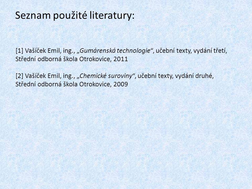 """Seznam použité literatury: [1] Vašíček Emil, ing., """"Gumárenská technologie"""", učební texty, vydání třetí, Střední odborná škola Otrokovice, 2011 [2] Va"""
