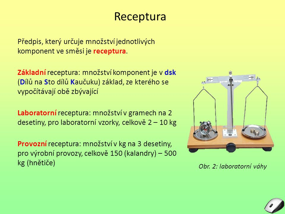 Receptura Předpis, který určuje množství jednotlivých komponent ve směsi je receptura. Základní receptura: množství komponent je v dsk (Dílů na Sto dí
