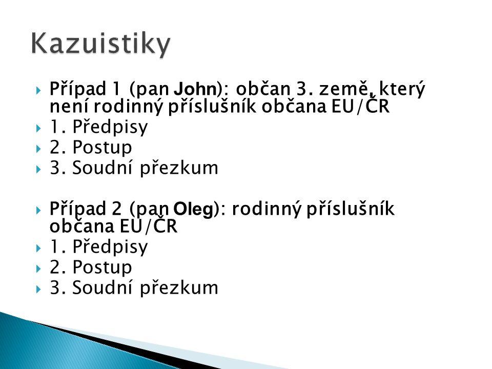  Případ 1 (pan John ): občan 3. země, který není rodinný příslušník občana EU/ČR  1. Předpisy  2. Postup  3. Soudní přezkum  Případ 2 (pan Oleg )