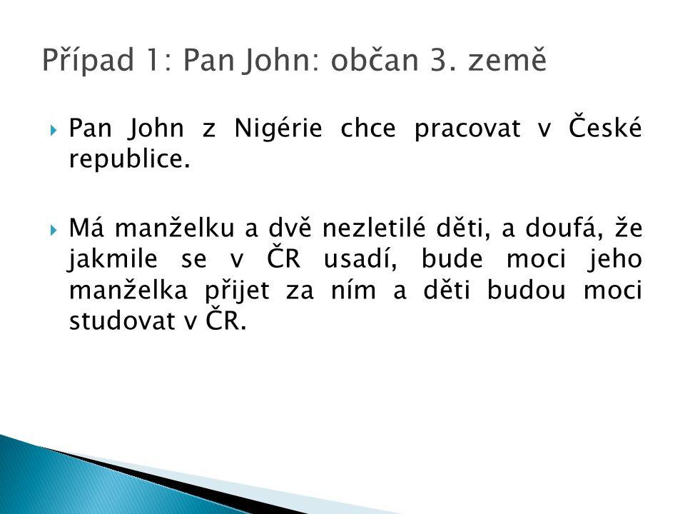  Pan John z Nigérie chce pracovat v České republice.  Má manželku a dvě nezletilé děti, a doufá, že jakmile se v ČR usadí, bude moci jeho manželka p
