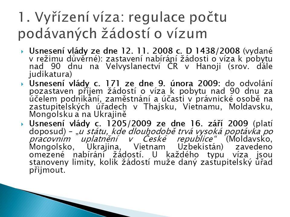  Usnesení vlády ze dne 12. 11. 2008 c. D 1438/2008 (vydané v režimu důvěrné): zastavení nabírání žádosti o víza k pobytu nad 90 dnu na Velvyslanectví
