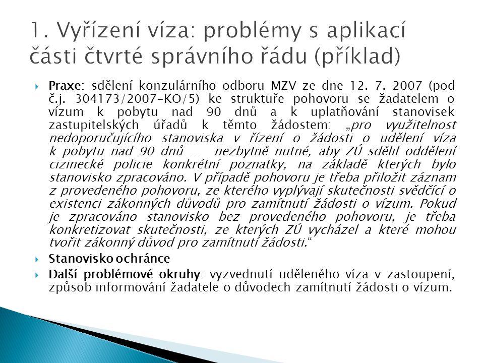  Praxe: sdělení konzulárního odboru MZV ze dne 12. 7. 2007 (pod č.j. 304173/2007-KO/5) ke struktuře pohovoru se žadatelem o vízum k pobytu nad 90 dnů