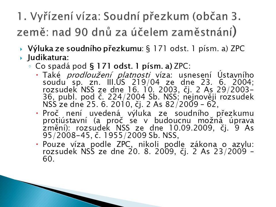  Výluka ze soudního přezkumu: § 171 odst. 1 písm. a) ZPC  Judikatura: ◦ Co spadá pod § 171 odst. 1 písm. a) ZPC:  Také prodloužení platnosti víza: