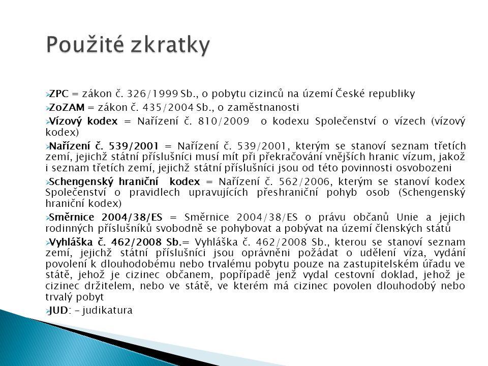  ZPC = zákon č. 326/1999 Sb., o pobytu cizinců na území České republiky  ZoZAM = zákon č. 435/2004 Sb., o zaměstnanosti  Vízový kodex = Nařízení č.
