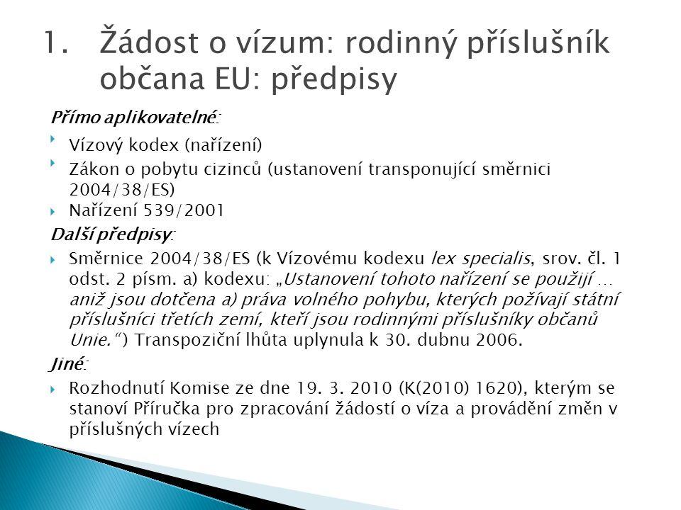 Přímo aplikovatelné: Vízový kodex (nařízení) Zákon o pobytu cizinců (ustanovení transponující směrnici 2004/38/ES)  Nařízení 539/2001 Další předpis