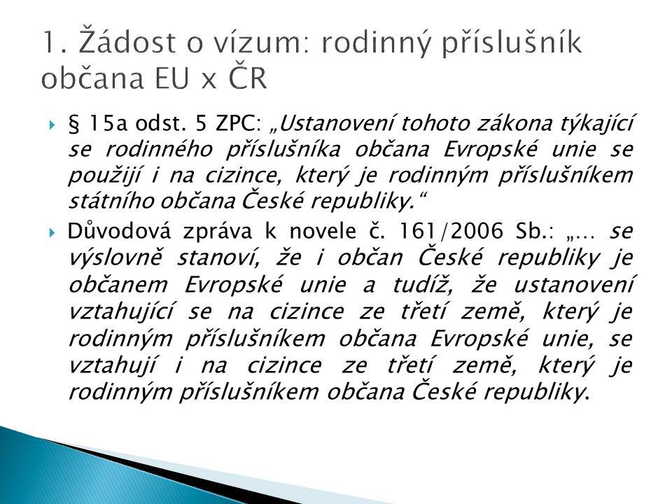 """ § 15a odst. 5 ZPC: """"Ustanovení tohoto zákona týkající se rodinného příslušníka občana Evropské unie se použijí i na cizince, který je rodinným přísl"""