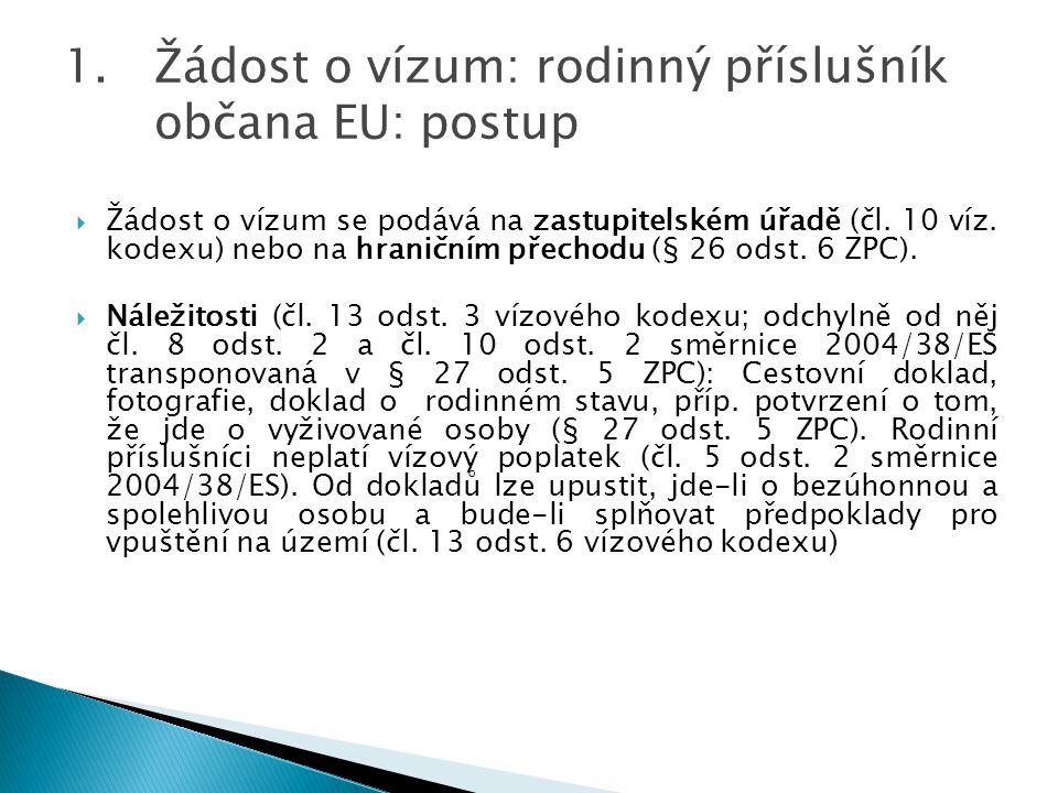  Žádost o vízum se podává na zastupitelském úřadě (čl. 10 víz. kodexu) nebo na hraničním přechodu (§ 26 odst. 6 ZPC).  Náležitosti (čl. 13 odst. 3 v