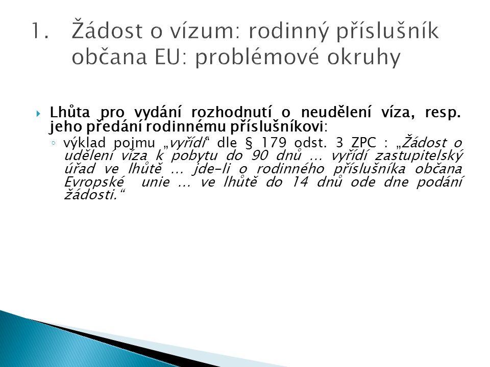 """ Lhůta pro vydání rozhodnutí o neudělení víza, resp. jeho předání rodinnému příslušníkovi: ◦ výklad pojmu """"vyřídí"""" dle § 179 odst. 3 ZPC : """"Žádost o"""