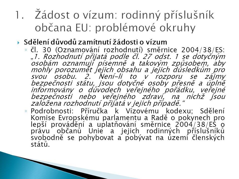 """ Sdělení důvodů zamítnutí žádosti o vízum ◦ čl. 30 (Oznamování rozhodnutí) směrnice 2004/38/ES: """"1. Rozhodnutí přijatá podle čl. 27 odst. 1 se dotyčn"""
