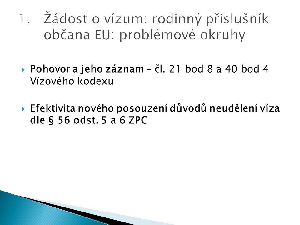  Pohovor a jeho záznam – čl. 21 bod 8 a 40 bod 4 Vízového kodexu  Efektivita nového posouzení důvodů neudělení víza dle § 56 odst. 5 a 6 ZPC