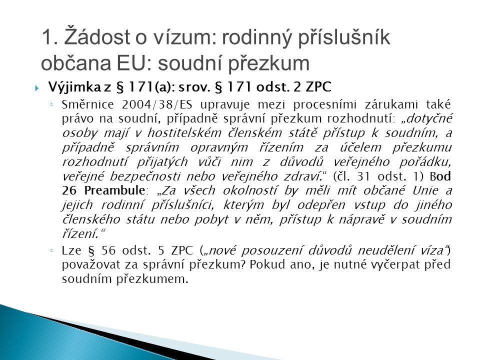  Výjimka z § 171(a): srov. § 171 odst. 2 ZPC ◦ Směrnice 2004/38/ES upravuje mezi procesními zárukami také právo na soudní, případně správní přezkum r
