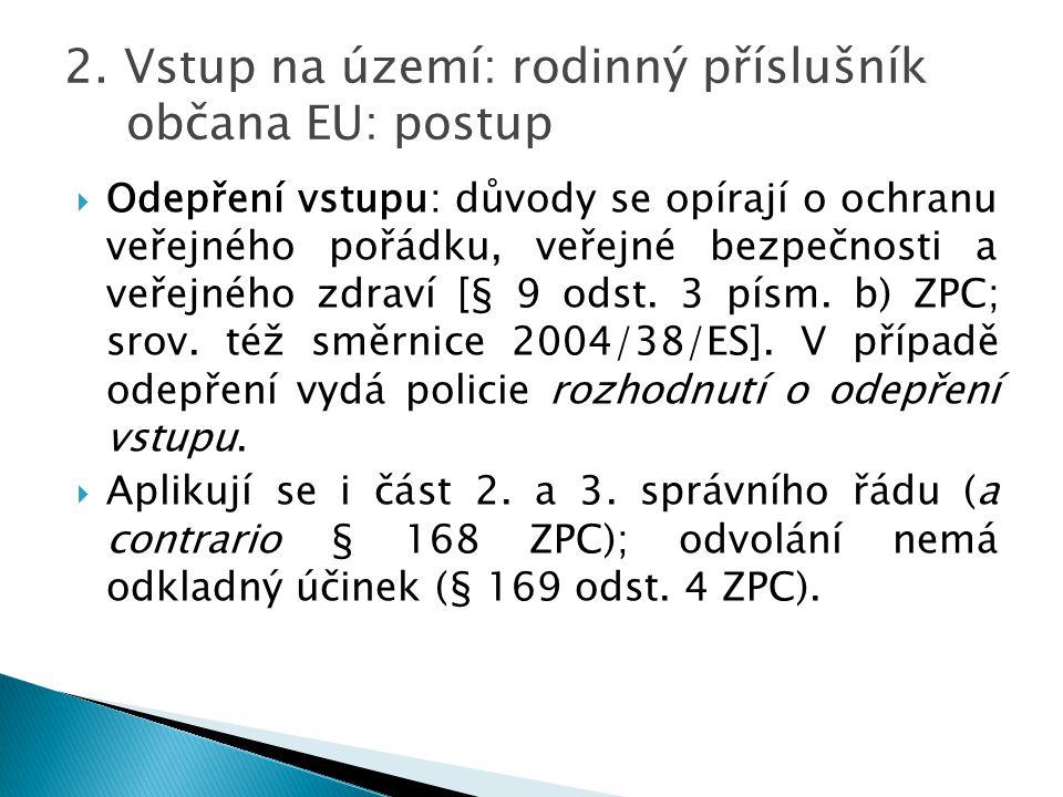  Odepření vstupu: důvody se opírají o ochranu veřejného pořádku, veřejné bezpečnosti a veřejného zdraví [§ 9 odst. 3 písm. b) ZPC; srov. též směrnice