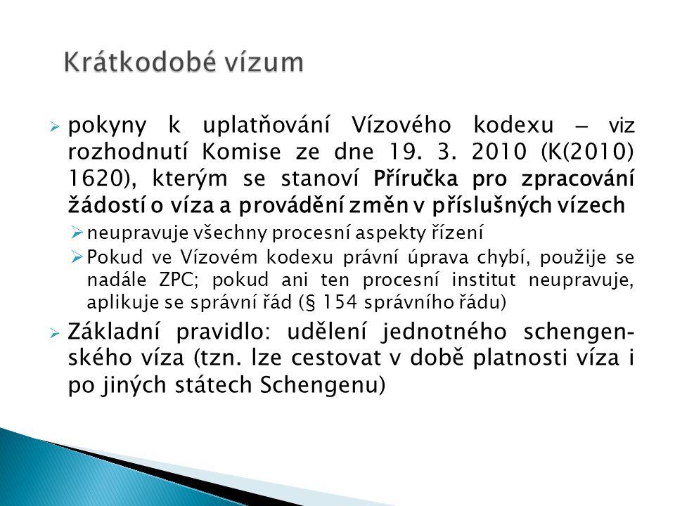 Přímo aplikovatelné: Vízový kodex (nařízení) Zákon o pobytu cizinců (ustanovení transponující směrnici 2004/38/ES)  Nařízení 539/2001 Další předpisy:  Směrnice 2004/38/ES (k Vízovému kodexu lex specialis, srov.