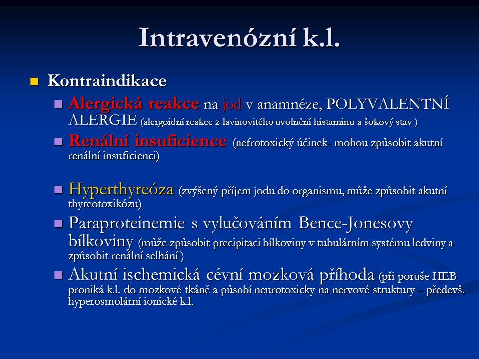 Intravenózní k.l. Kontraindikace Kontraindikace Alergická reakce na jod v anamnéze, POLYVALENTNÍ ALERGIE (alergoidní reakce z lavinovitého uvolnění hi
