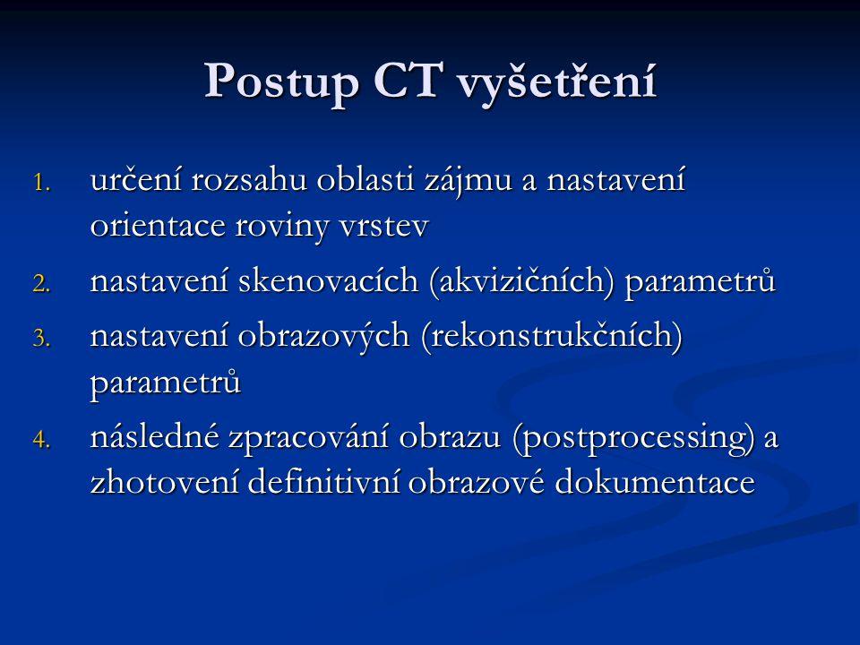 Postup CT vyšetření 1. určení rozsahu oblasti zájmu a nastavení orientace roviny vrstev 2. nastavení skenovacích (akvizičních) parametrů 3. nastavení
