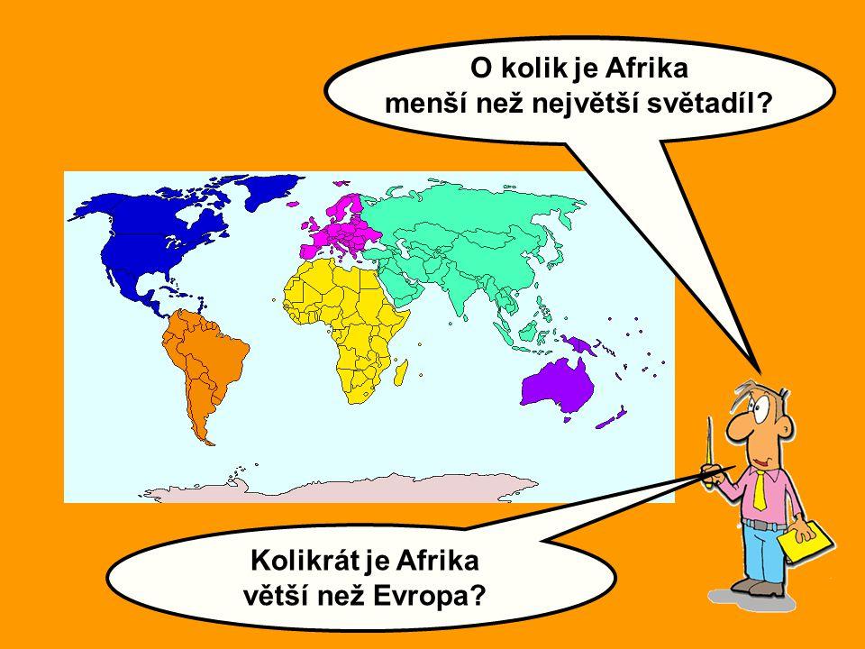 Porovnejte velikost Afriky s ostatními světadíly: Kolikrát je Afrika větší než Evropa? O kolik je Afrika menší než největší světadíl?