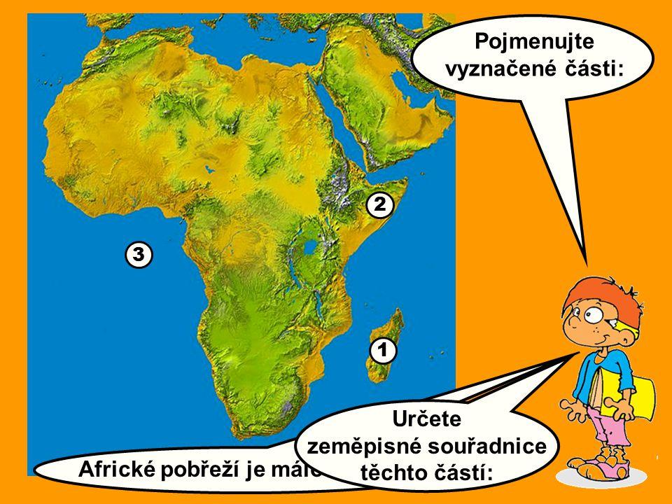Pojmenujte vyznačené části: 1 3 2 Africké pobřeží je málo členité. Určete zeměpisné souřadnice těchto částí: