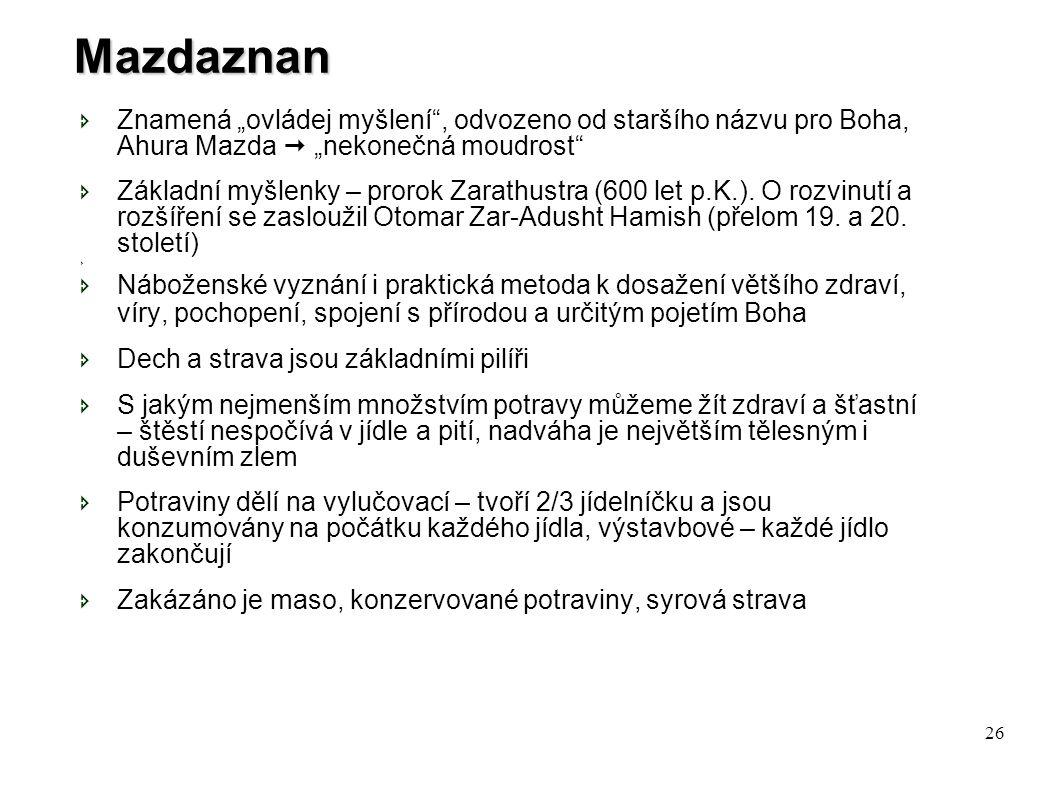 """26 Mazdaznan  Znamená """"ovládej myšlení"""", odvozeno od staršího názvu pro Boha, Ahura Mazda  """"nekonečná moudrost""""  Základní myšlenky – prorok Zarathu"""