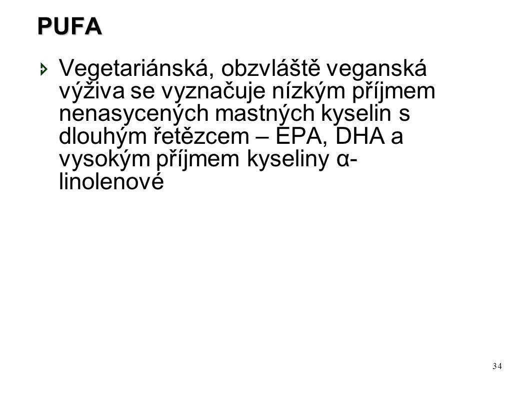 34 PUFA  Vegetariánská, obzvláště veganská výživa se vyznačuje nízkým příjmem nenasycených mastných kyselin s dlouhým řetězcem – EPA, DHA a vysokým p