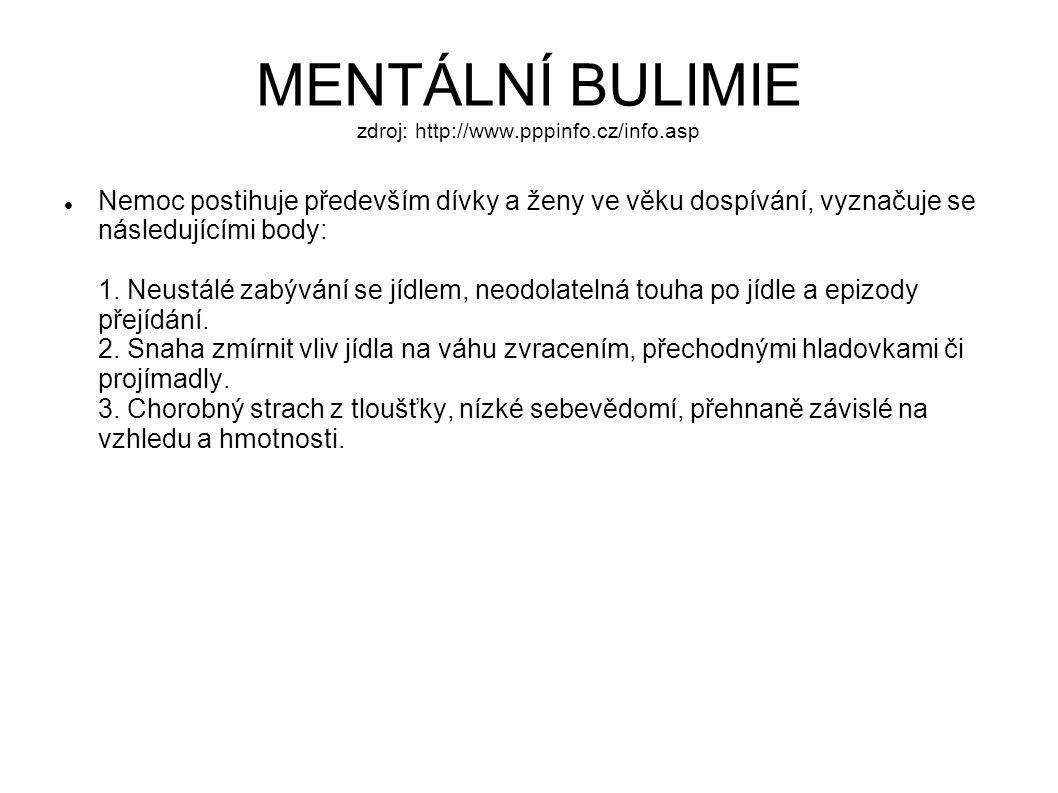MENTÁLNÍ BULIMIE zdroj: http://www.pppinfo.cz/info.asp Nemoc postihuje především dívky a ženy ve věku dospívání, vyznačuje se následujícími body: 1. N
