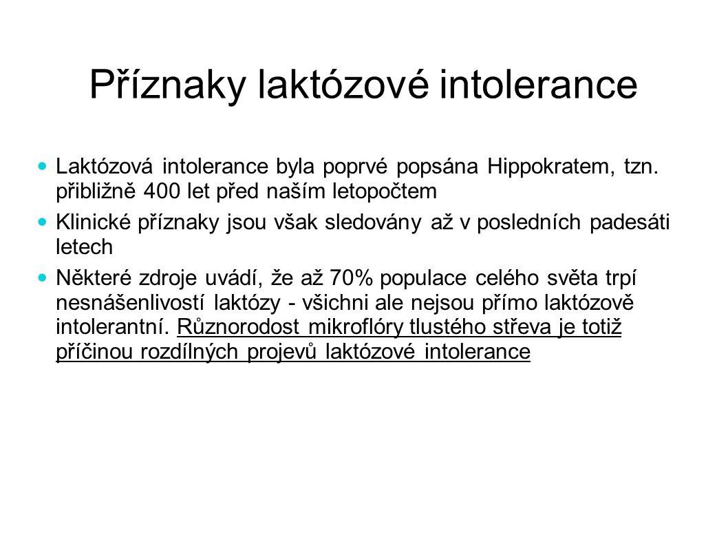 Příznaky laktózové intolerance Laktózová intolerance byla poprvé popsána Hippokratem, tzn. přibližně 400 let před naším letopočtem Klinické příznaky j