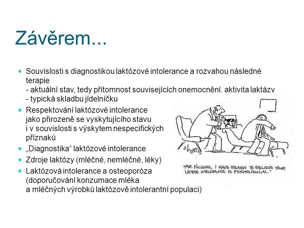 Závěrem... Souvislosti s diagnostikou laktózové intolerance a rozvahou následné terapie - aktuální stav, tedy přítomnost souvisejících onemocnění, akt