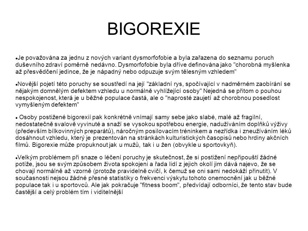 BIGOREXIE Je považována za jednu z nových variant dysmorfofobie a byla zařazena do seznamu poruch duševního zdraví poměrně nedávno. Dysmorfofobie byla