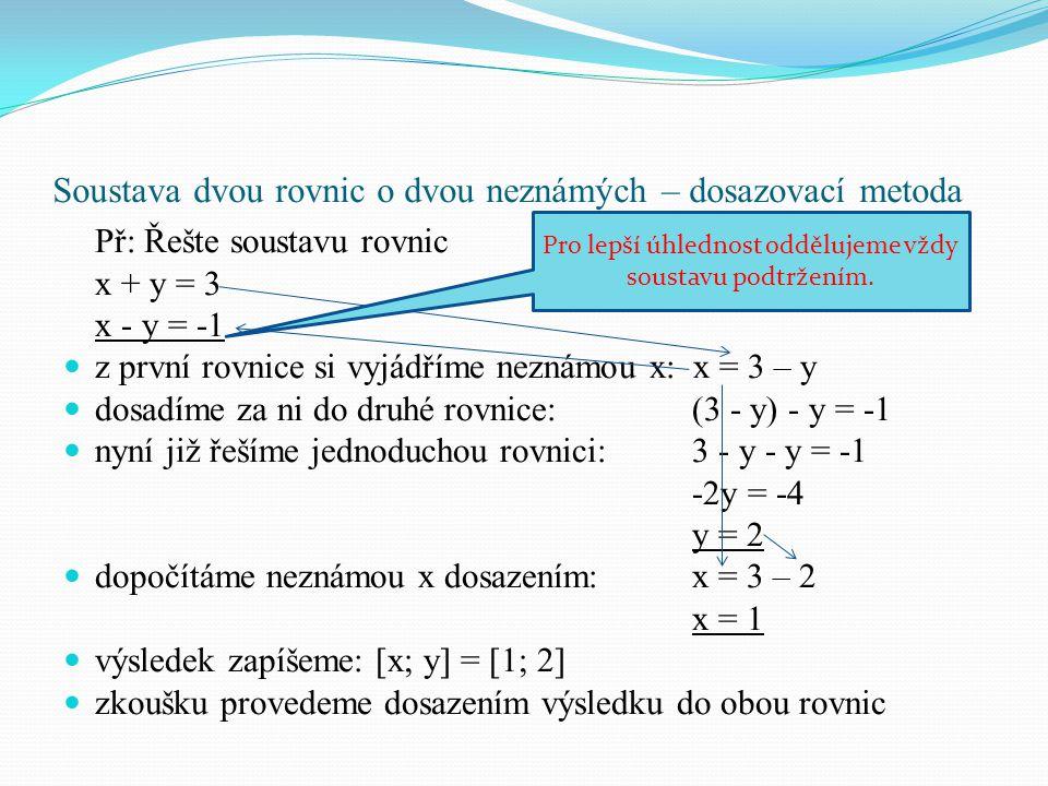 Soustava dvou rovnic o dvou neznámých – dosazovací metoda Př: Řešte soustavu rovnic x + y = 3 x - y = -1 z první rovnice si vyjádříme neznámou x: x =