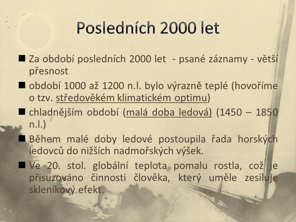 Za období posledních 2000 let - psané záznamy - větší přesnost období 1000 až 1200 n.l. bylo výrazně teplé (hovoříme o tzv. středověkém klimatickém op