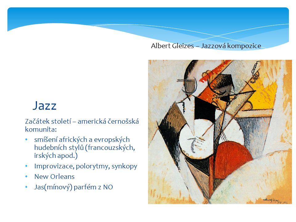 Začátek století – americká černošská komunita: smíšení afrických a evropských hudebních stylů (francouzských, irských apod.) Improvizace, polorytmy, synkopy New Orleans Jas(mínový) parfém z NO Jazz Albert Gleizes – Jazzová kompozice