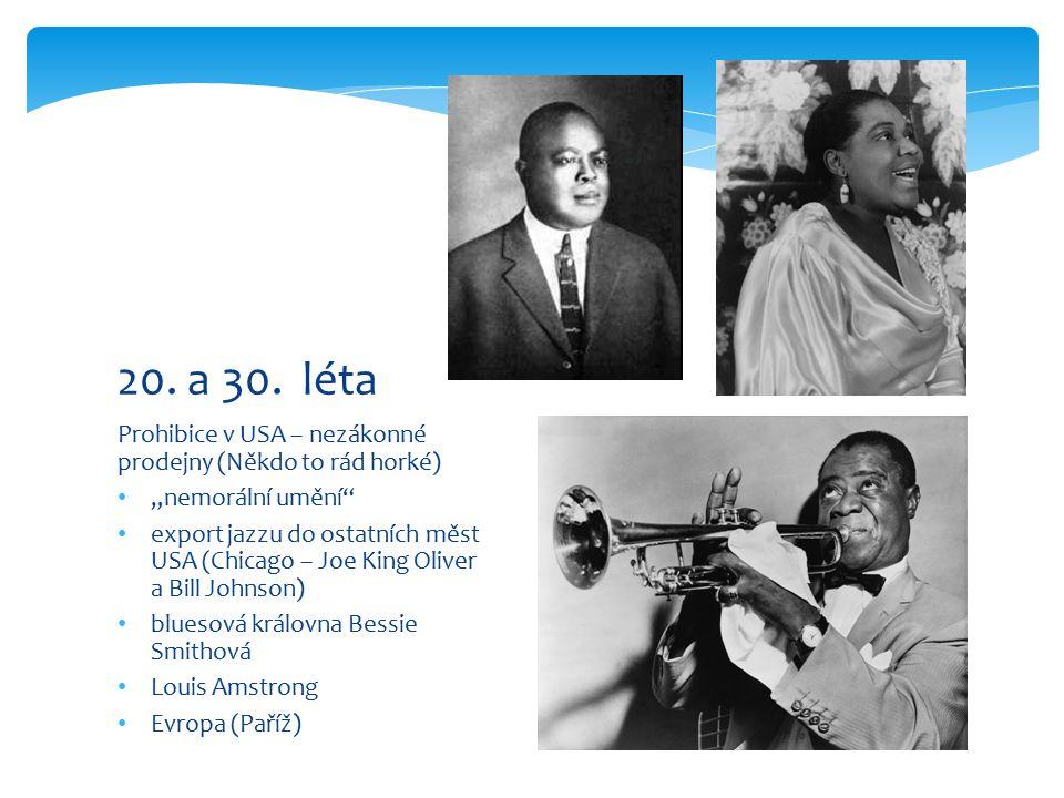 """Prohibice v USA – nezákonné prodejny (Někdo to rád horké) """"nemorální umění export jazzu do ostatních měst USA (Chicago – Joe King Oliver a Bill Johnson) bluesová královna Bessie Smithová Louis Amstrong Evropa (Paříž) 20."""