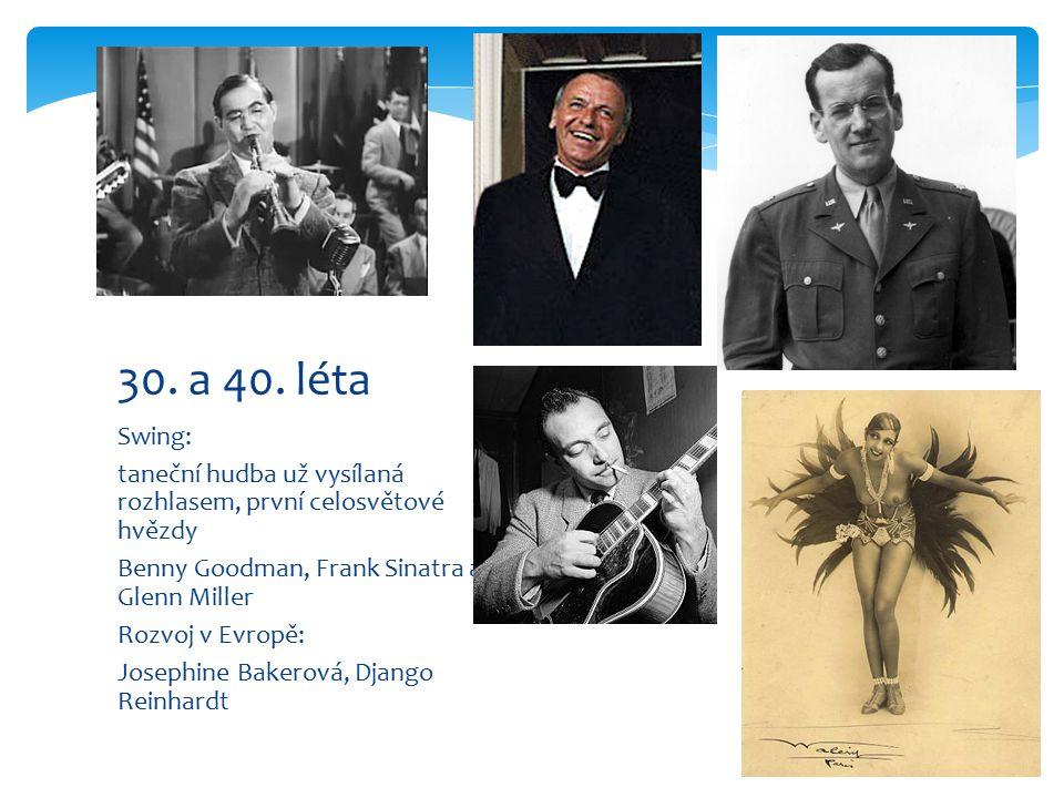 Swing: taneční hudba už vysílaná rozhlasem, první celosvětové hvězdy Benny Goodman, Frank Sinatra a Glenn Miller Rozvoj v Evropě: Josephine Bakerová,