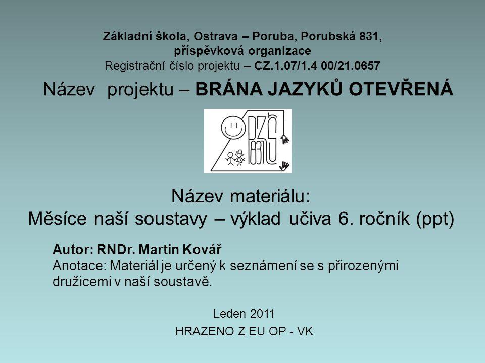 Základní škola, Ostrava – Poruba, Porubská 831, příspěvková organizace Registrační číslo projektu – CZ.1.07/1.4 00/21.0657 Název projektu – BRÁNA JAZYKŮ OTEVŘENÁ Název materiálu: Měsíce naší soustavy – výklad učiva 6.