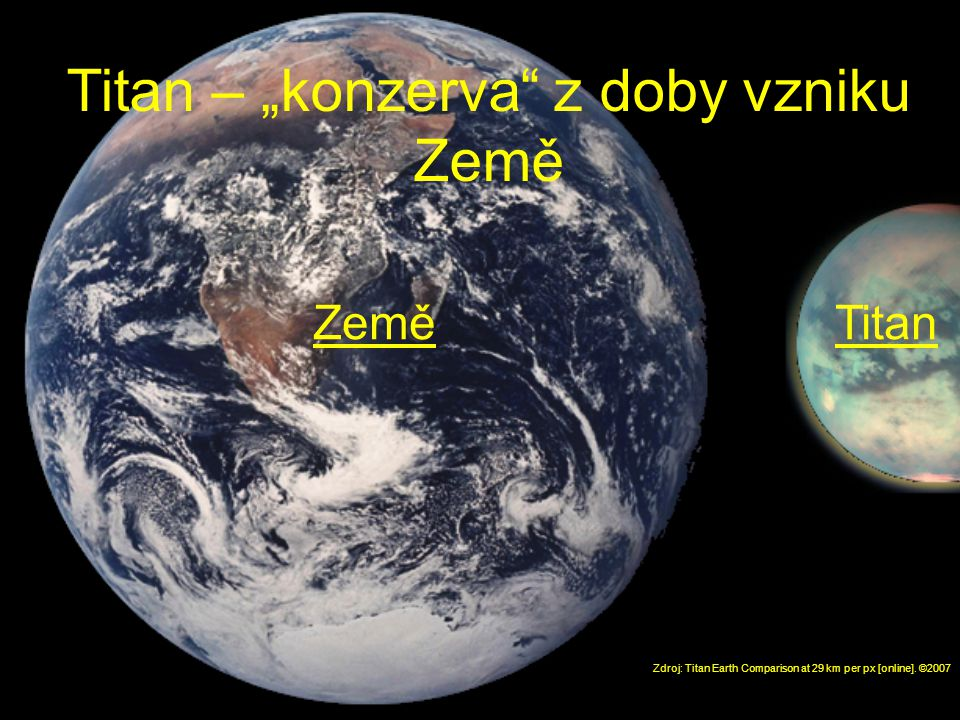 Zdroj: Titan Earth Comparison at 29 km per px [online].
