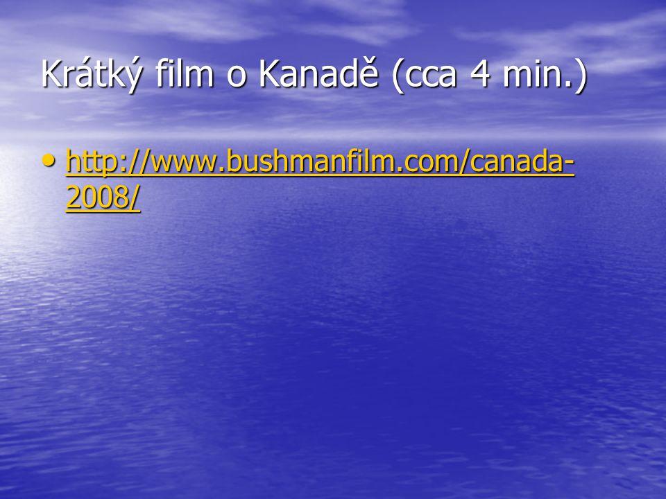 Krátký film o Kanadě (cca 4 min.) http://www.bushmanfilm.com/canada- 2008/ http://www.bushmanfilm.com/canada- 2008/ http://www.bushmanfilm.com/canada-