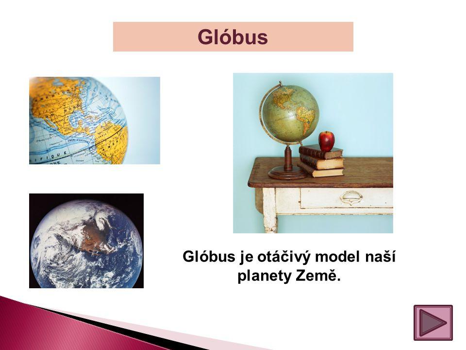 Glóbus Glóbus je otáčivý model naší planety Země.