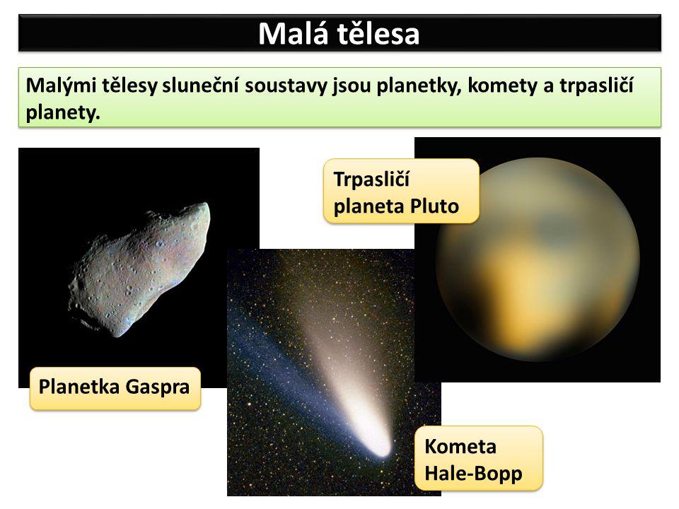 Malá tělesa Malými tělesy sluneční soustavy jsou planetky, komety a trpasličí planety.