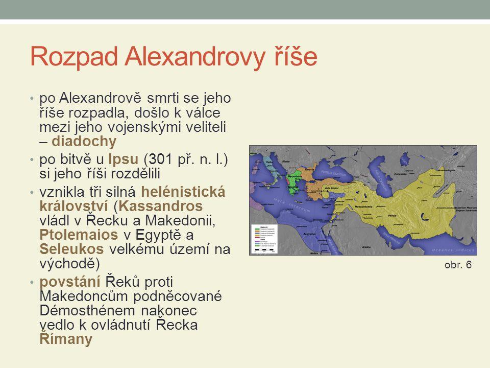 Rozpad Alexandrovy říše po Alexandrově smrti se jeho říše rozpadla, došlo k válce mezi jeho vojenskými veliteli – diadochy po bitvě u Ipsu (301 př. n.